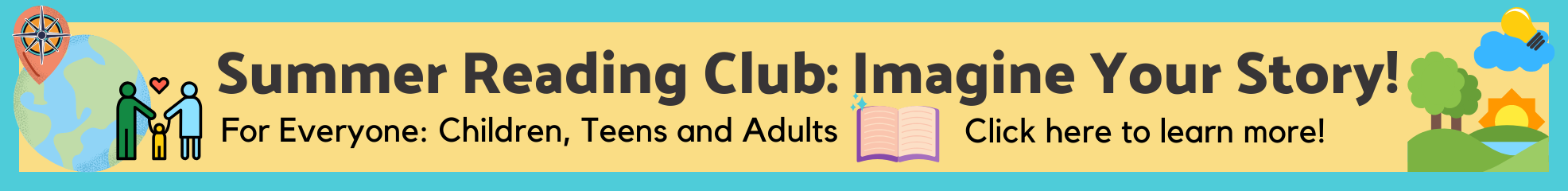 Summer Reading Club: Imagine Your Story for everyone: adults, children, teens click here to learn more