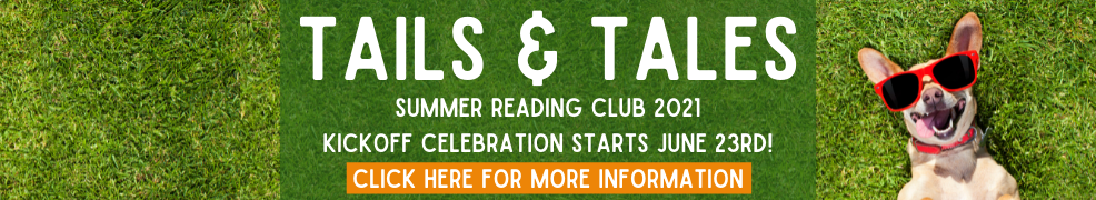 Tails and Tales 2021 Summer Reading Club. Kickoff Celebration Starts June 23rd. Click here for more information.